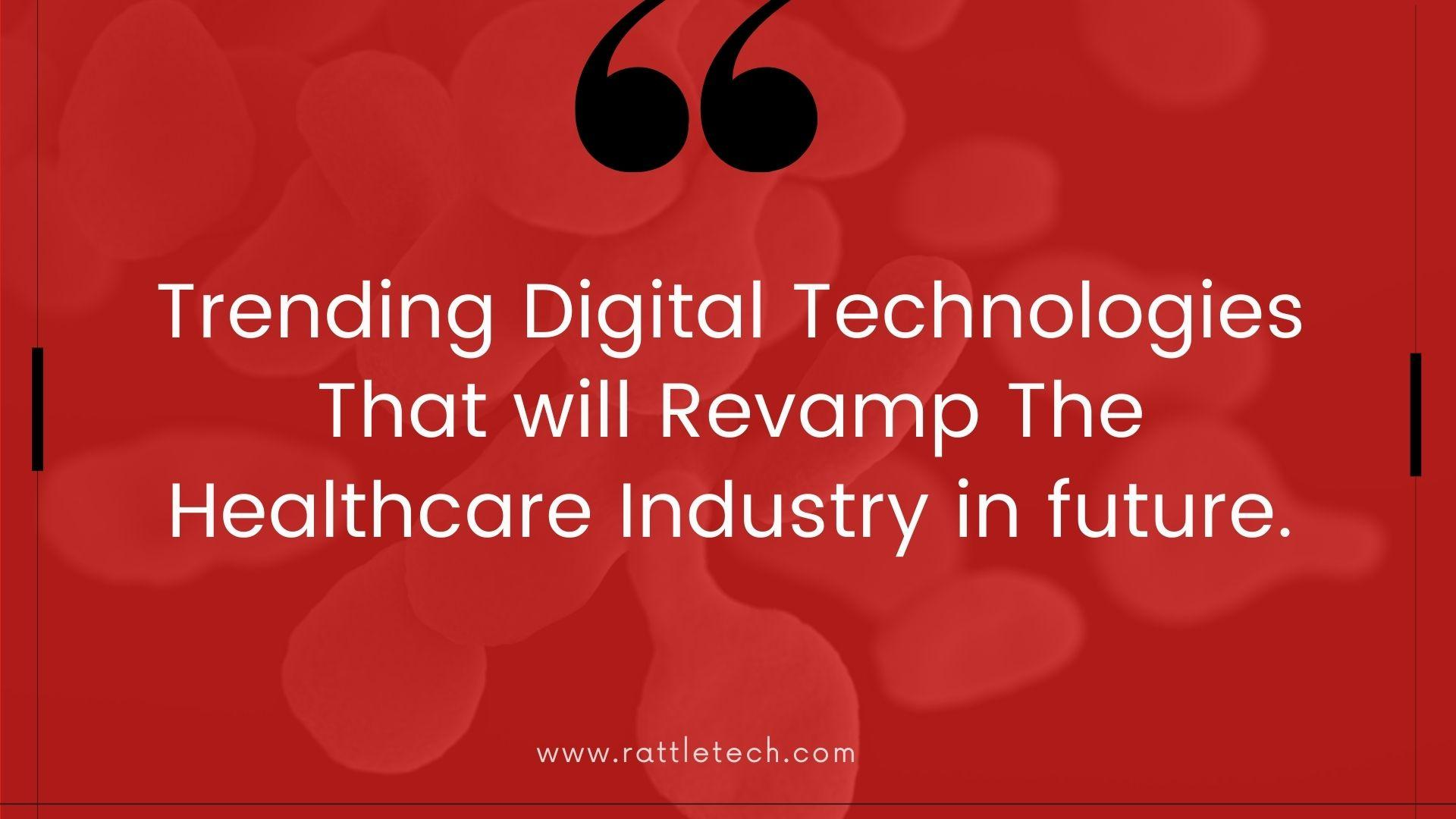 Trending Digital Technologies That will Revamp The Healthcare Industry in future.
