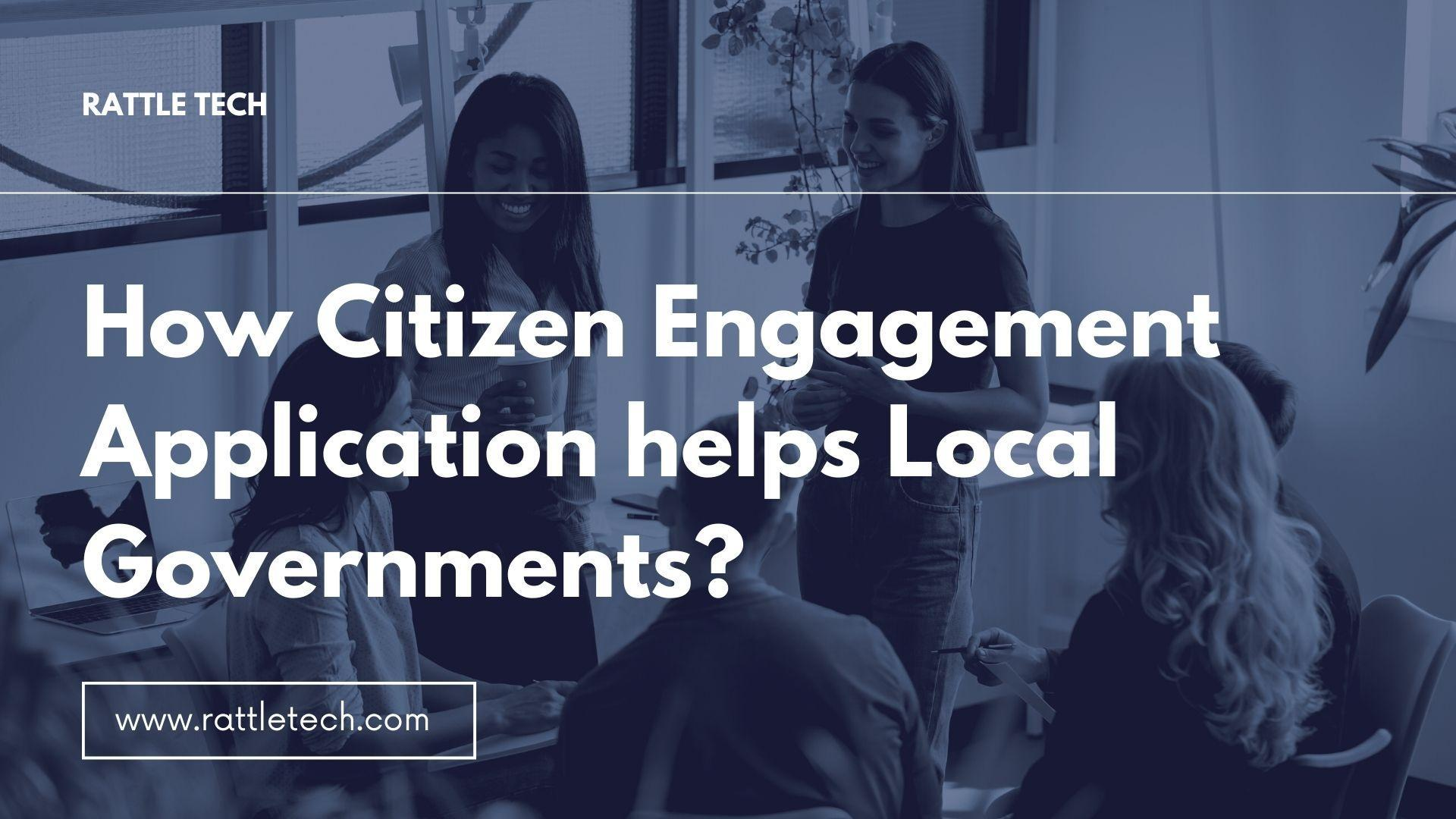 How Citizen Engagement Application helps Local Governments