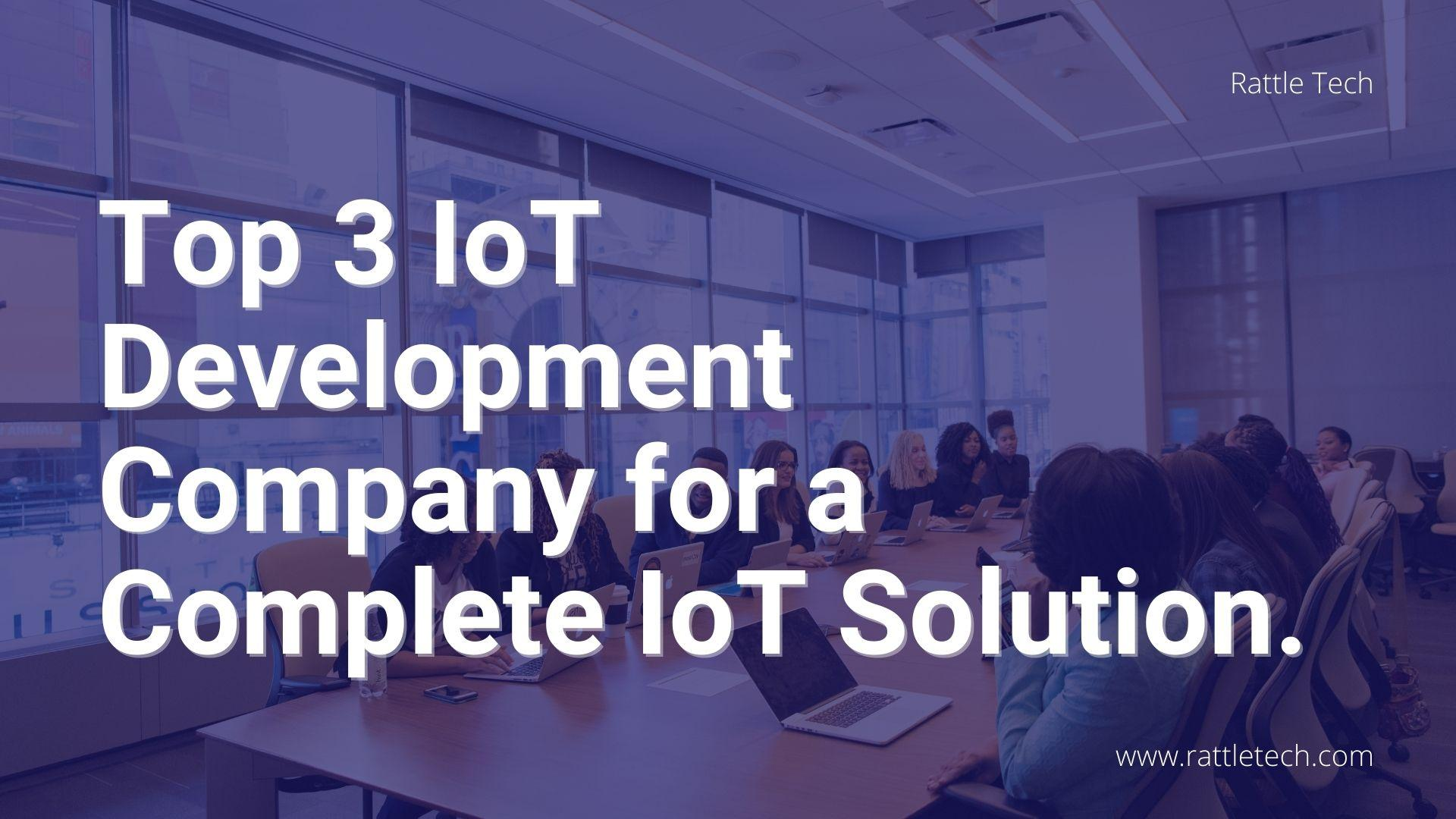 Top 3 IoT Development Company for a Complete IoT Solution.